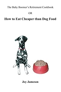 The Baby Boomer's Retirement Cookbook: Or How To Eat Cheaper Than Dogfood from BookSurge Publishing