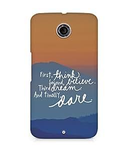 AMEZ think belive dream dare Back Cover For Motorola Nexus 6
