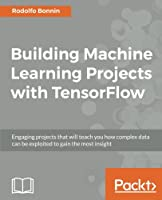 Building Machine Learning Projects with TensorFlow ebook download