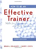 img - for How to Be an Effective Trainer: Skills for Managers and New Trainers book / textbook / text book