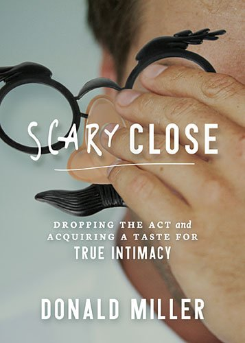 Scary Close: Dropping the Act and Finding Intimacy
