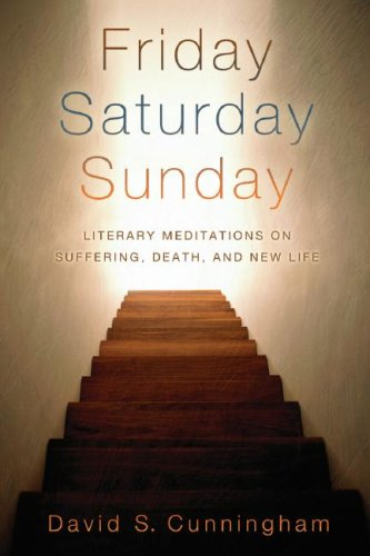 Friday, Saturday, Sunday: Literary Meditations on Suffering, Death, and New Life, David S. Cunningham