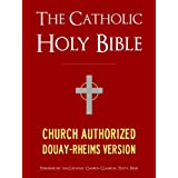 The Catholic Bible | The Catholic Holy Bible - Church Authorized Douay-Rheims / Rheims-Douai / D-R / Douai Bible (ILLUSTRATED) (Bible for Kindle / Kindle Bible) ~ God