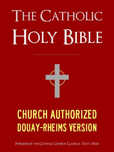 The Catholic Bible | The Catholic Holy Bible - Church Authorized Douay-Rheims / Rheims-Douai / D-R / Douai Bible (Kindle MasterLink Technology): Complete ... (Bible for Kindle / Kindle Bible)