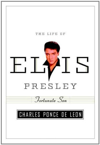 Fortunate Son: The Life of Elvis Presley (American Portrait (Hill and Wang))