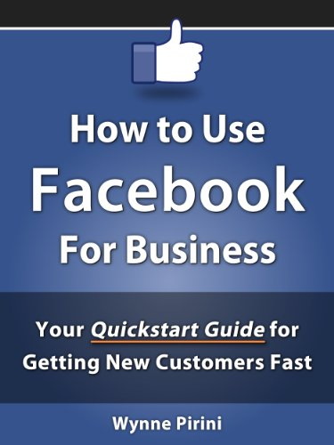 How to Use Facebook for Business – Your Quickstart Guide for Getting Customers Fast (Social Media for Business)