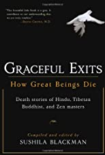 Graceful Exits: How Great Beings Die: Death Stories Of Tibetan, Hindu And Zen Masters