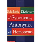 Scholastic Dictionary Of Synonyms, Antonyms, Homonyms ~ Scholastic Inc.