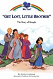 Marilyn Lashbrook Get Lost Little Brother: The Story of Joseph (Me Too!)