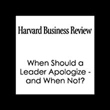 HBR: When Should a Leader Apologize - and When Not? Periodical by Barbara Kellerman, Harvard Business Review Narrated by  Harvard Business Review
