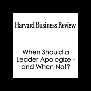 When Should a Leader Apologize - and When Not? (Harvard Business Review) Periodical