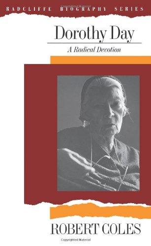 Dorothy Day: A Radical Devotion (Radcliffe Biography Series)