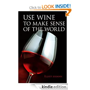 Use Wine to Make Sense of the World Elliot T. Essman