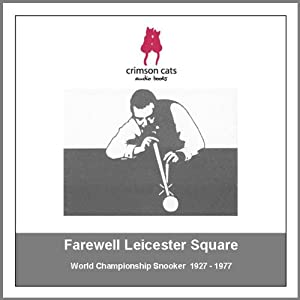 Sporting Legends - Farewell Leicester Square: World Championship Snooker 1927 - 1977 | [Crimson Cats Audio Books]