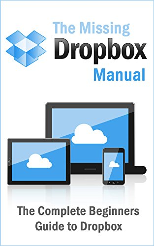 The Missing Dropbox Manual: The Complete Beginners Guide to Dropbox image