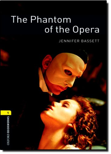 The Oxford Bookworms Library: Stage 1: The Phantom of the Opera: 400 Headwords (Oxford Bookworms ELT)