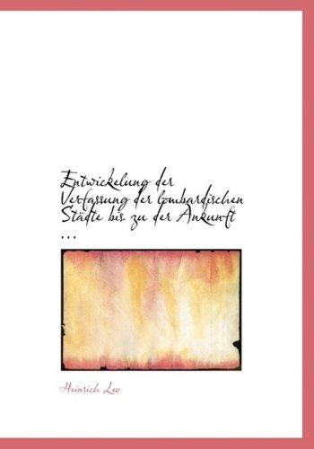 Entwickelung der Verfassung der lombardischen StAcdte bis zu der Ankunft ... (Large Print Edition)