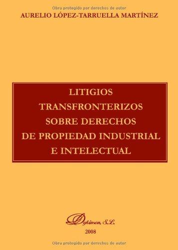Litigios Tranfronterizos Sobre Derechos de la Propiedad Industrial E Intelectual  [López, Aurelio] (Tapa Blanda)