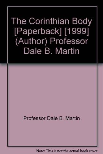 The Corinthian Body [Paperback] [1999] (Author) Professor Dale B. Martin From Yale University Press