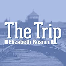 The Trip: A True Story in Seven Parts Audiobook by Elizabeth Rosner Narrated by Elizabeth Rosner