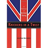 Knickers in a Twist: A Dictionary of British Slang ~ Jonathan Bernstein