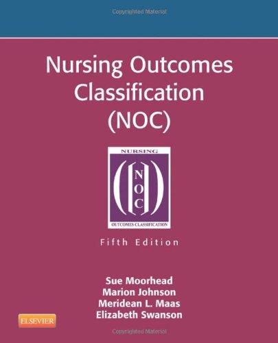Nursing Outcomes Classification (Noc): Measurement Of Health Outcomes, 5E