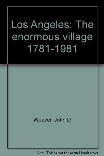 Los Angeles: The enormous village 1781-1981, Weaver, John Downing