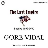The Last Empire: Essays 1992-2000 Hörbuch von Gore Vidal Gesprochen von: Dan Cashman