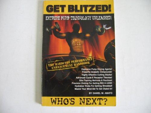 Get Blitzed! Extreme Pump Technology Unleashed - The Hardcore Performance Enhancement Handbook, Daniel M. Amato