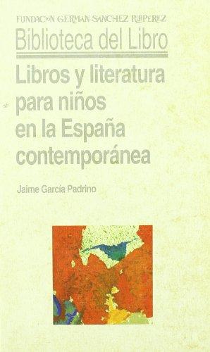 Libros y literatura para niños en la España contemporánea (Biblioteca del Libro)