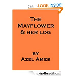 The Mayflower and Her Log - July 15, 1620 - May 6, 1621 -- also includes an annotated bibliography of select works on the History of the United States Azel Ames and Georgia Keilman