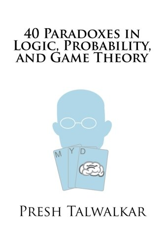 40 Paradoxes in Logic, Probability, and Game Theor…