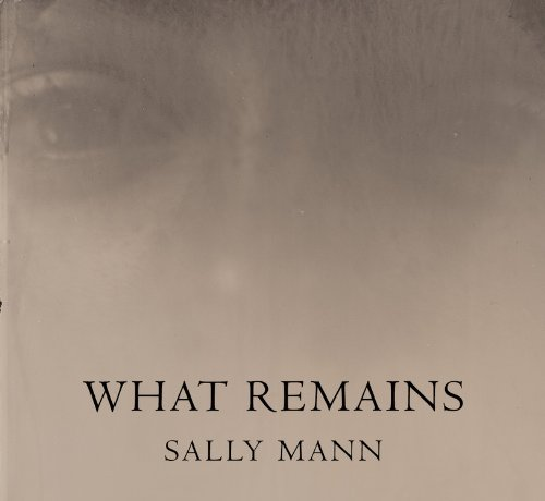 Sally Mann What Remains /Anglais