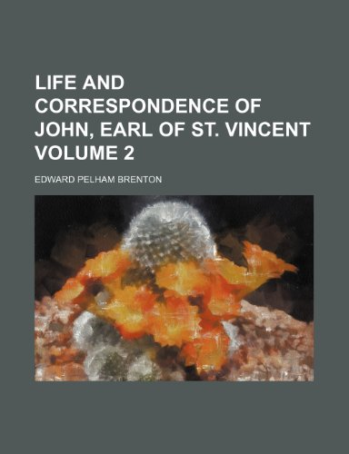 Life and correspondence of John, Earl of St. Vincent Volume 2