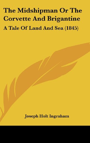 The Midshipman Or The Corvette And Brigantine: A Tale Of Land And Sea (1845)