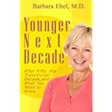 Younger Next Decade: After Fifty, the Transitional Decade, and What You Need to Know ~ Barbara Ebel