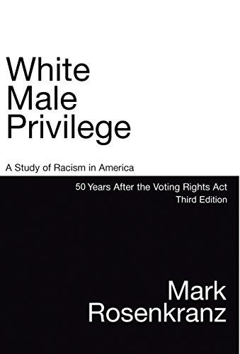 White Male Privilege: A Study of Racism in America 50 Years After Voting Rights Act Third Edition