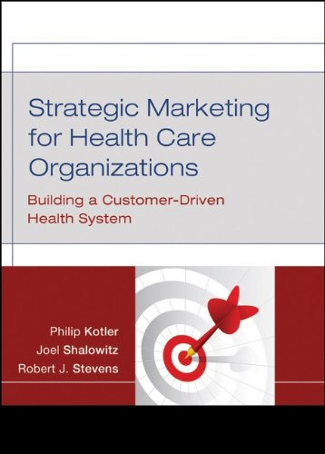 Strategic Marketing For Health Care Organizations:...
