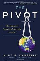 The pivot : the future of American statecraft in Asia