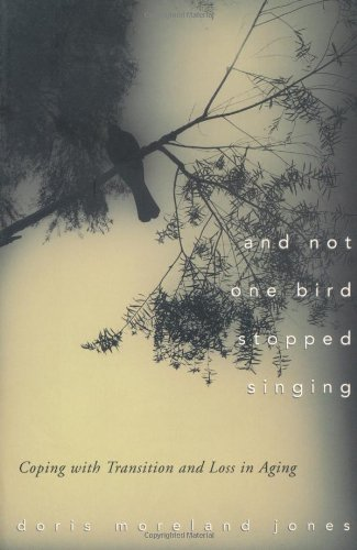And Not One Bird Stopped Singing: Coping with Transition and Loss in Aging