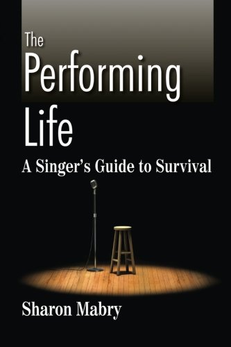 The Performing Life: A Singer's Guide to Survival