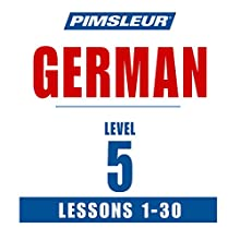 Pimsleur German Level 5: Learn to Speak and Understand German with Pimsleur Language Programs  by  Pimsleur Narrated by  Pimsleur