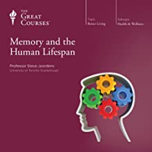 Memory and the Human Lifespan  by The Great Courses Narrated by Professor Steve Joordens