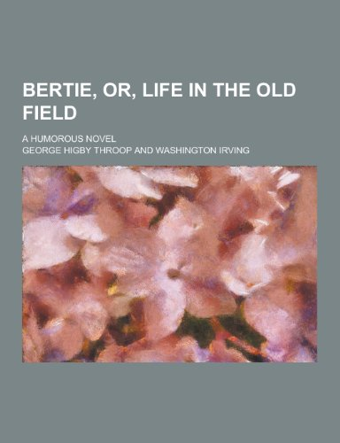 Bertie, Or, Life in the Old Field; A Humorous Novel