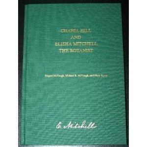 Chapel Hill and Elisha Mitchell, the Botanist, Rogers McVaugh & Michael R. McVaugh & Mary Ayers