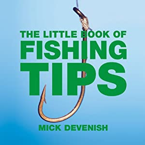 The Little Book Of Fishing Tips Little Tips Books from Absolute Press