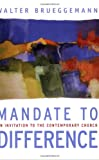 Mandate to Difference: An Invitation to the Contemporary Church (0664231217) by Walter Brueggemann