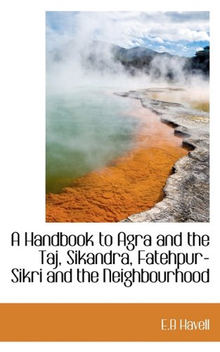 A Handbook to Agra and the Taj, Sikandra, Fatehpur-Sikri and the Neighbourhood