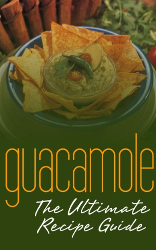 Guacamole Recipes: The Ultimate Collection - Over 30 Delicious & Best Selling Recipes by Jonathan Doue