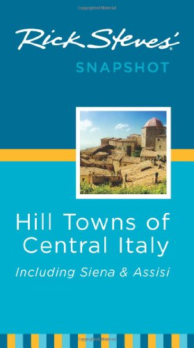 Rick Steves' Hill Towns of Central Italy Snapshot: Including Siena & Assisi